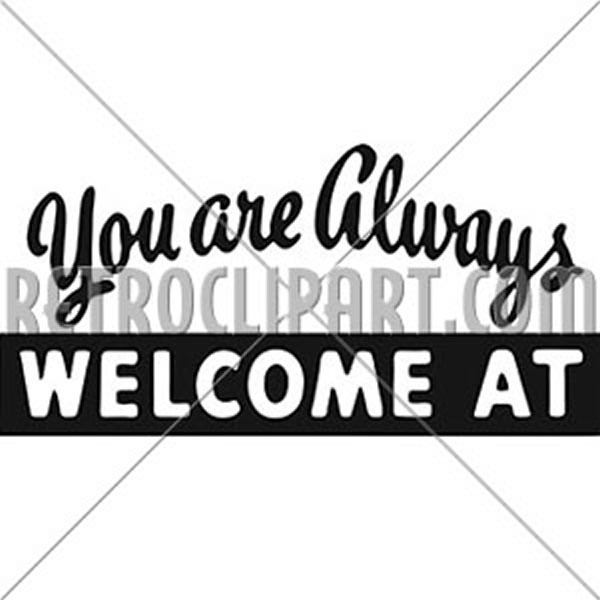 You Are Always Welcome At