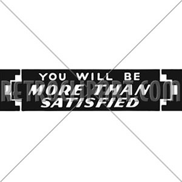You Will Be More Than Satisfied